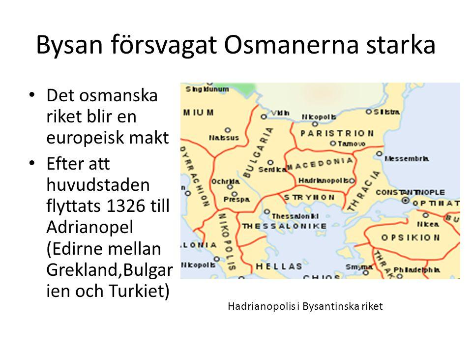 Bysan försvagat Osmanerna starka Det osmanska riket blir en europeisk makt Efter att huvudstaden flyttats 1326 till Adrianopel (Edirne mellan Grekland
