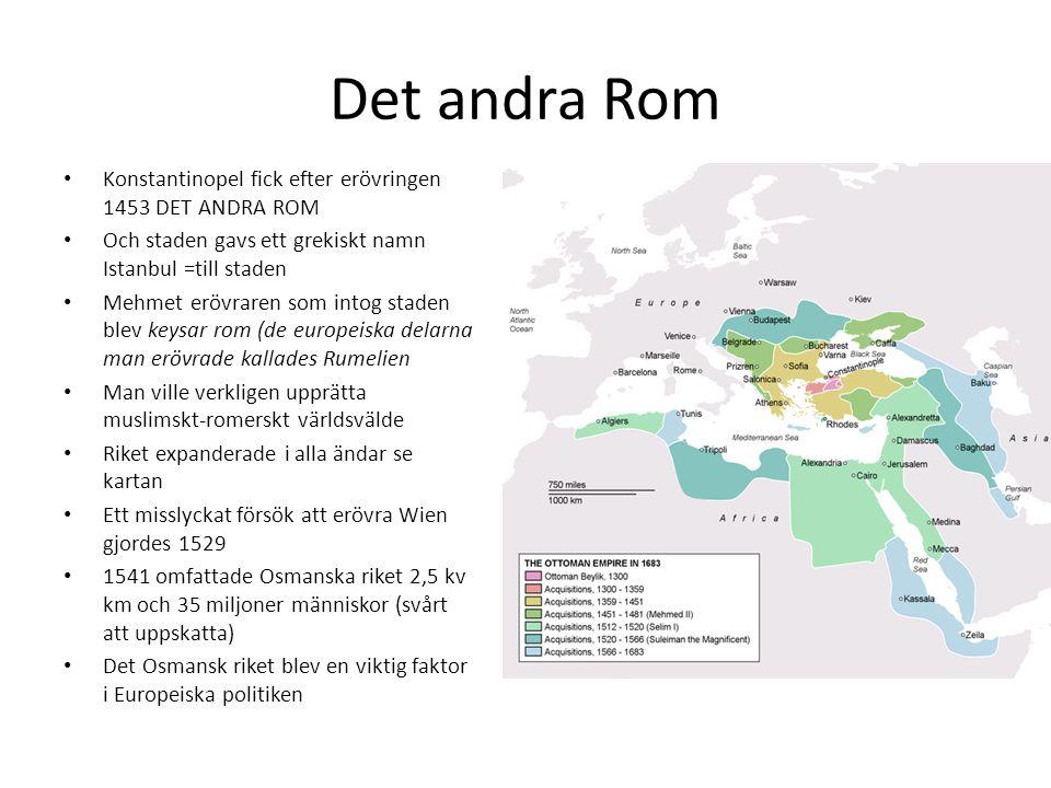 Det andra Rom Konstantinopel fick efter erövringen 1453 DET ANDRA ROM Och staden gavs ett grekiskt namn Istanbul =till staden Mehmet erövraren som int