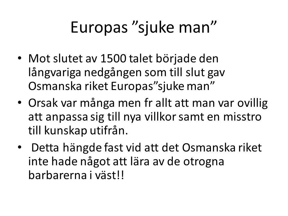 """Europas """"sjuke man"""" Mot slutet av 1500 talet började den långvariga nedgången som till slut gav Osmanska riket Europas""""sjuke man"""" Orsak var många men"""