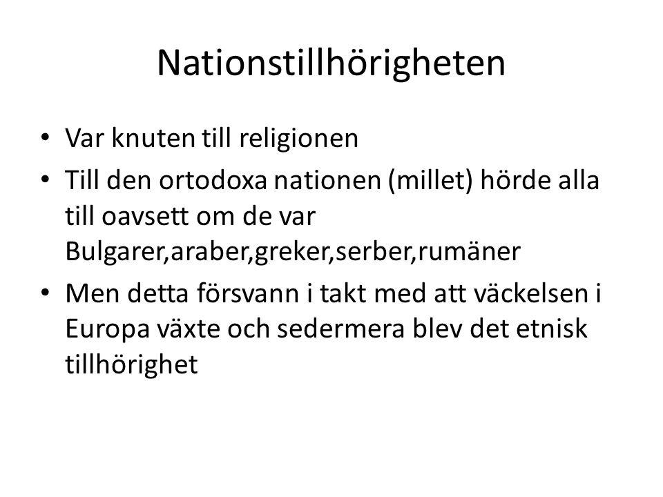 Nationstillhörigheten Var knuten till religionen Till den ortodoxa nationen (millet) hörde alla till oavsett om de var Bulgarer,araber,greker,serber,r