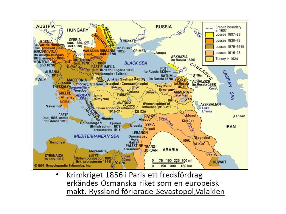 Fredsfördrag Krimkriget 1856 i Paris ett fredsfördrag erkändes Osmanska riket som en europeisk makt. Ryssland förlorade Sevastopol,Valakien