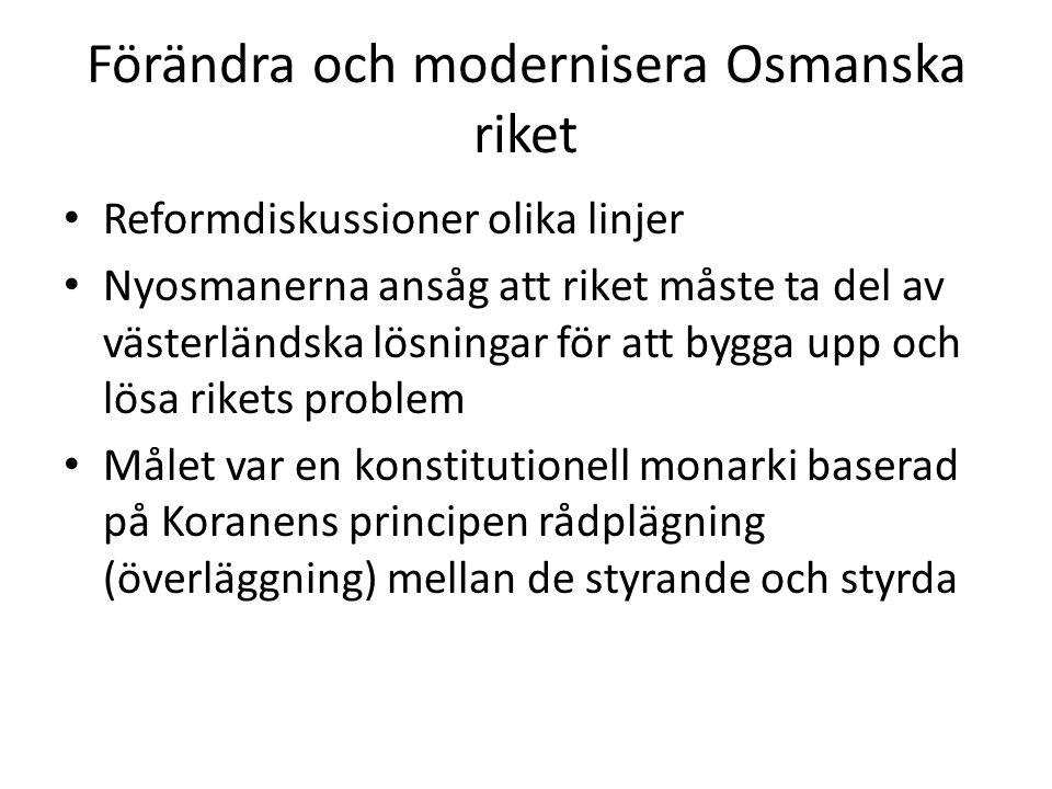 Förändra och modernisera Osmanska riket Reformdiskussioner olika linjer Nyosmanerna ansåg att riket måste ta del av västerländska lösningar för att by
