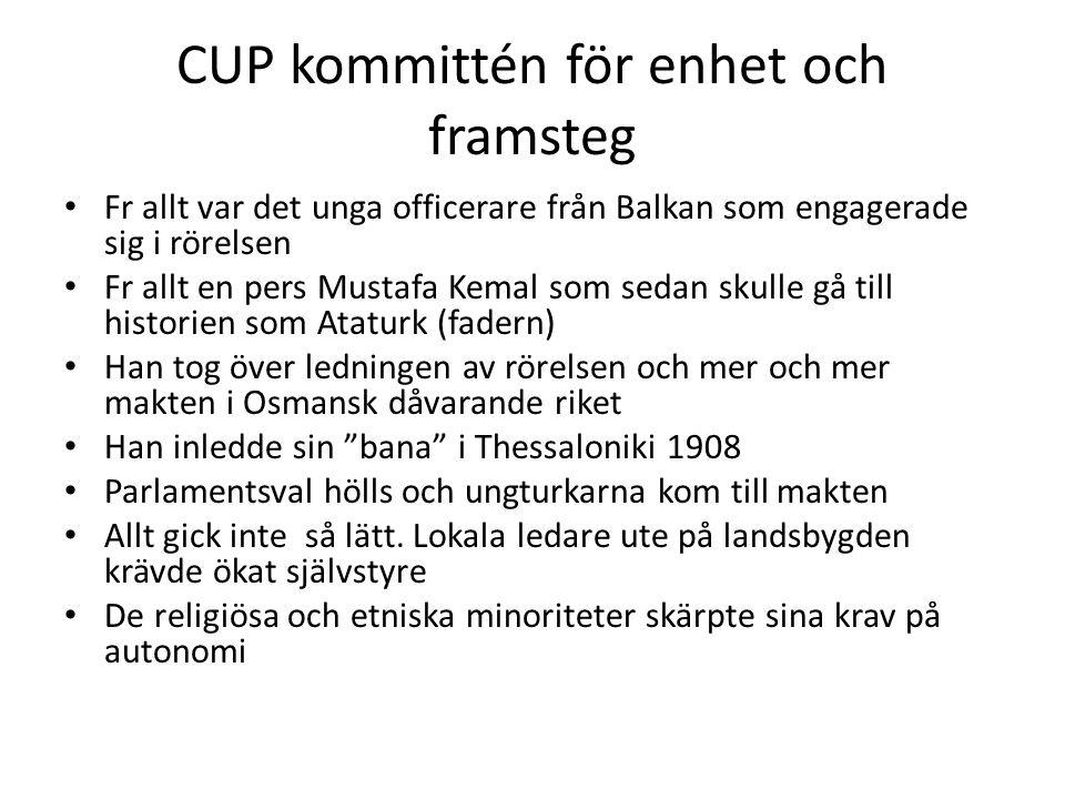 CUP kommittén för enhet och framsteg Fr allt var det unga officerare från Balkan som engagerade sig i rörelsen Fr allt en pers Mustafa Kemal som sedan