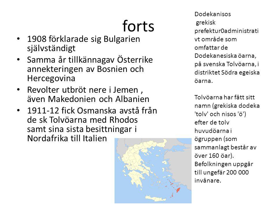 forts 1908 förklarade sig Bulgarien självständigt Samma år tillkännagav Österrike annekteringen av Bosnien och Hercegovina Revolter utbröt nere i Jeme