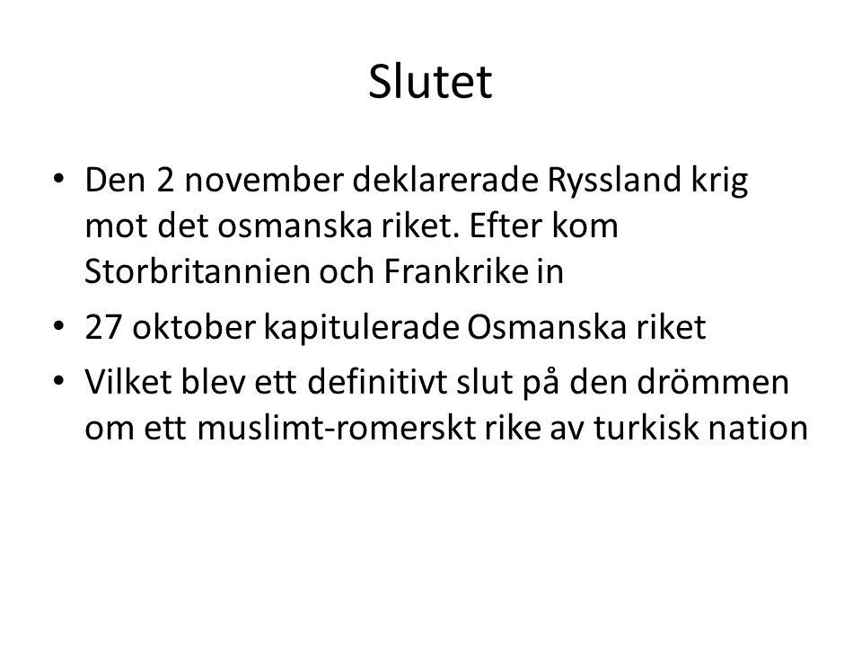 Slutet Den 2 november deklarerade Ryssland krig mot det osmanska riket. Efter kom Storbritannien och Frankrike in 27 oktober kapitulerade Osmanska rik