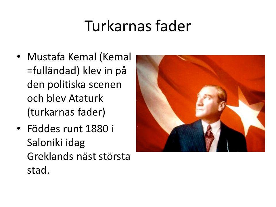 Turkarnas fader Mustafa Kemal (Kemal =fulländad) klev in på den politiska scenen och blev Ataturk (turkarnas fader) Föddes runt 1880 i Saloniki idag G