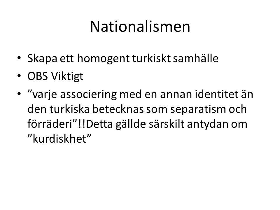 """Nationalismen Skapa ett homogent turkiskt samhälle OBS Viktigt """"varje associering med en annan identitet än den turkiska betecknas som separatism och"""
