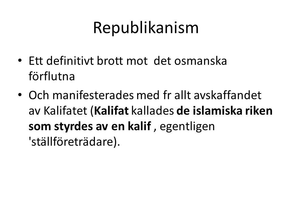 Republikanism Ett definitivt brott mot det osmanska förflutna Och manifesterades med fr allt avskaffandet av Kalifatet (Kalifat kallades de islamiska