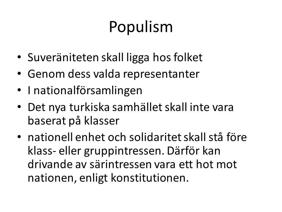 Populism Suveräniteten skall ligga hos folket Genom dess valda representanter I nationalförsamlingen Det nya turkiska samhället skall inte vara basera