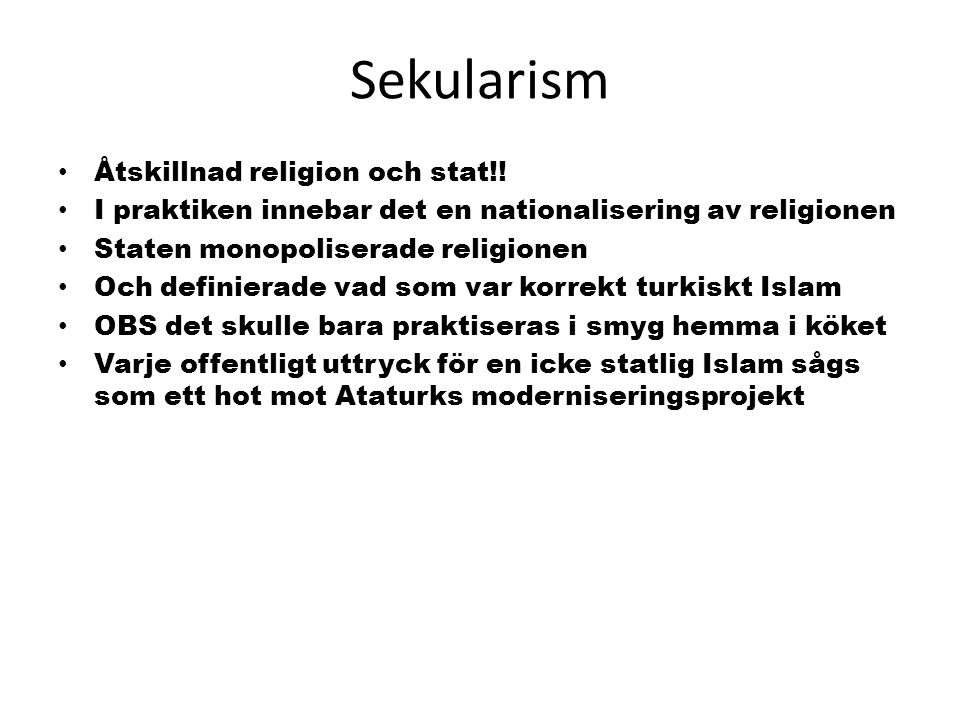 Sekularism Åtskillnad religion och stat!! I praktiken innebar det en nationalisering av religionen Staten monopoliserade religionen Och definierade va