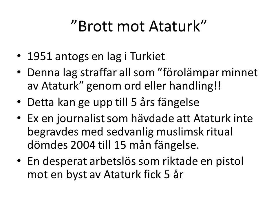 """""""Brott mot Ataturk"""" 1951 antogs en lag i Turkiet Denna lag straffar all som """"förolämpar minnet av Ataturk"""" genom ord eller handling!! Detta kan ge upp"""