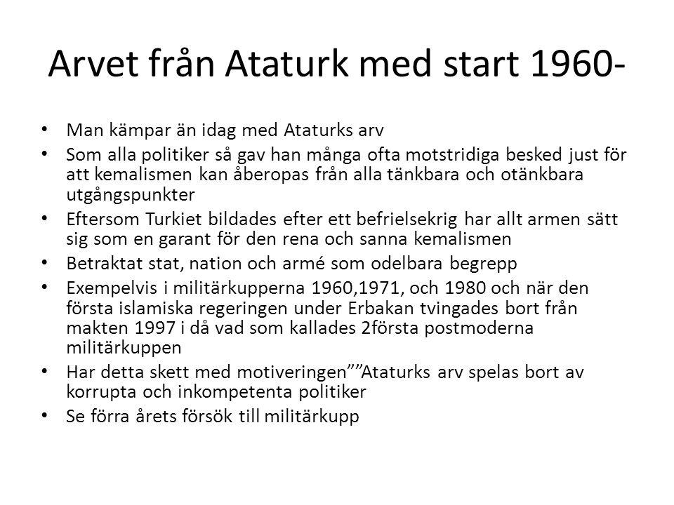 Arvet från Ataturk med start 1960- Man kämpar än idag med Ataturks arv Som alla politiker så gav han många ofta motstridiga besked just för att kemali