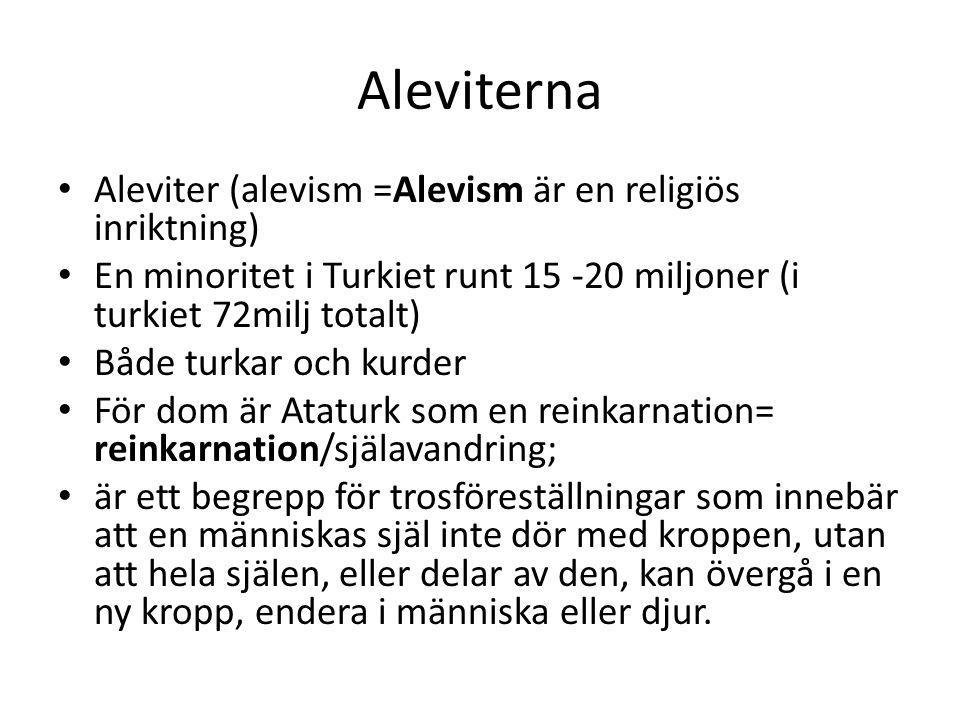 Aleviterna Aleviter (alevism =Alevism är en religiös inriktning) En minoritet i Turkiet runt 15 -20 miljoner (i turkiet 72milj totalt) Både turkar och