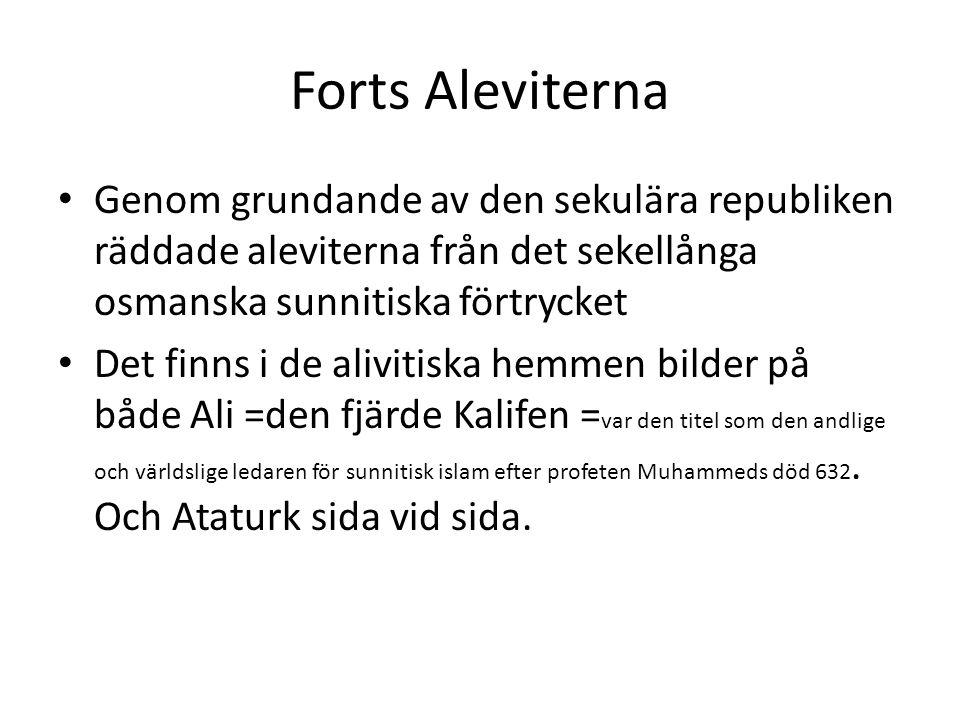 Forts Aleviterna Genom grundande av den sekulära republiken räddade aleviterna från det sekellånga osmanska sunnitiska förtrycket Det finns i de alivi