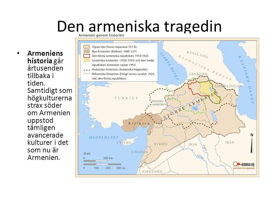 Den armeniska tragedin Armeniens historia går årtusenden tillbaka i tiden. Samtidigt som högkulturerna strax söder om Armenien uppstod tämligen avance