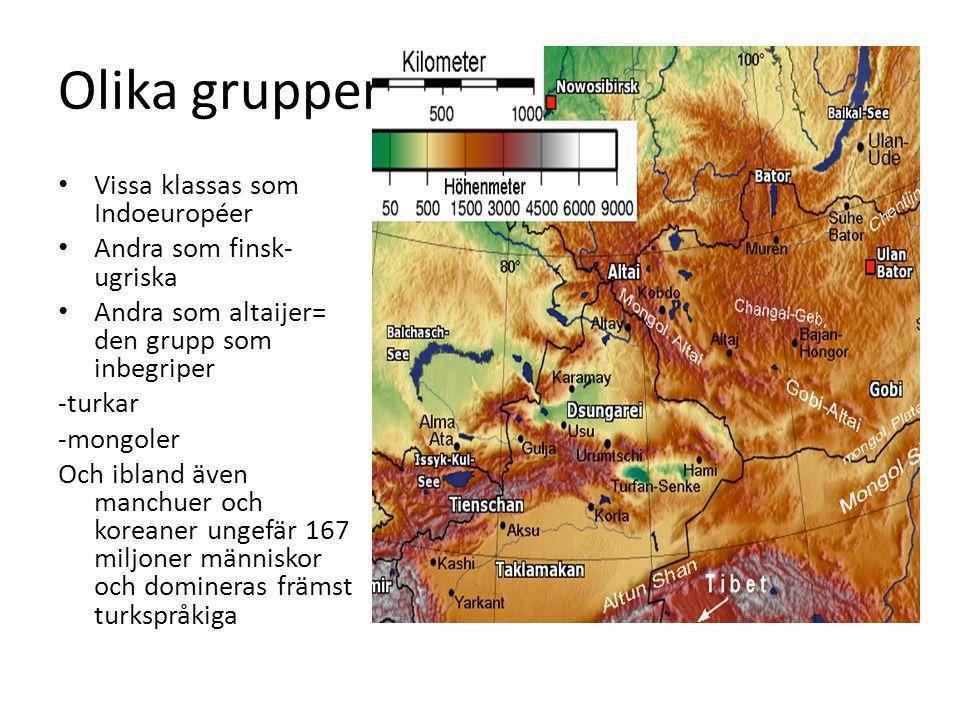 Olika grupper Vissa klassas som Indoeuropéer Andra som finsk- ugriska Andra som altaijer= den grupp som inbegriper -turkar -mongoler Och ibland även m