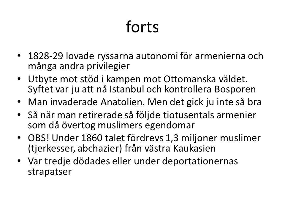 forts 1828-29 lovade ryssarna autonomi för armenierna och många andra privilegier Utbyte mot stöd i kampen mot Ottomanska väldet. Syftet var ju att nå