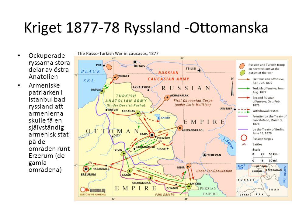 Kriget 1877-78 Ryssland -Ottomanska Ockuperade ryssarna stora delar av östra Anatolien Armeniske patriarken i Istanbul bad ryssland att armenierna sku