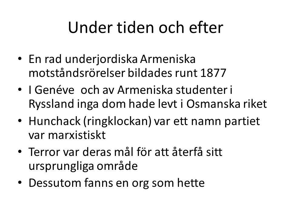 Under tiden och efter En rad underjordiska Armeniska motståndsrörelser bildades runt 1877 I Genéve och av Armeniska studenter i Ryssland inga dom hade