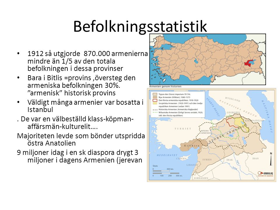Befolkningsstatistik 1912 så utgjorde 870.000 armenierna mindre än 1/5 av den totala befolkningen i dessa provinser Bara i Bitlis =provins,översteg de