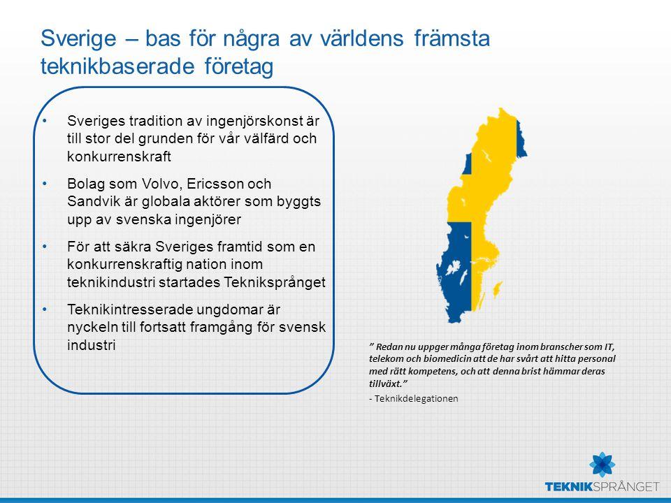 Sverige – bas för några av världens främsta teknikbaserade företag Sveriges tradition av ingenjörskonst är till stor del grunden för vår välfärd och k