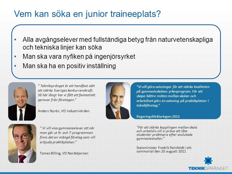 Vem kan söka en junior traineeplats? Alla avgångselever med fullständiga betyg från naturvetenskapliga och tekniska linjer kan söka Man ska vara nyfik