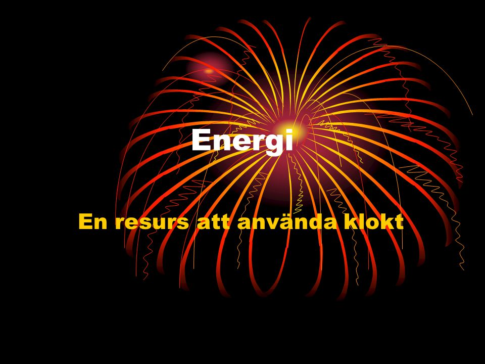 Energi En resurs att använda klokt