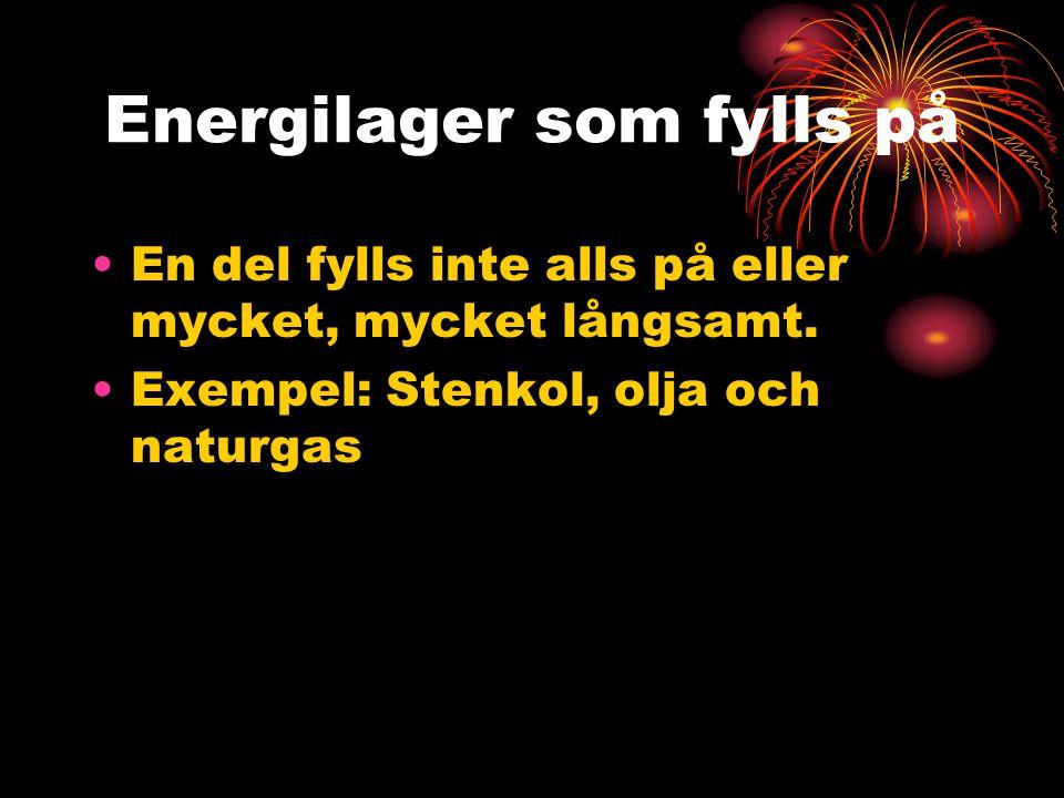 Energilager som fylls på En del fylls inte alls på eller mycket, mycket långsamt. Exempel: Stenkol, olja och naturgas