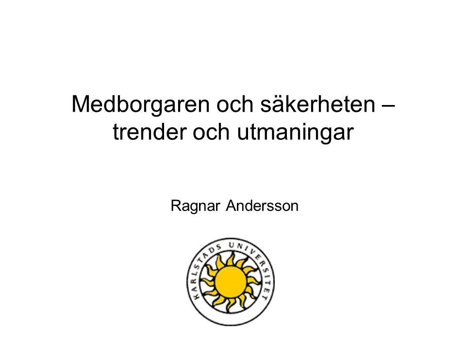 Medborgaren och säkerheten – trender och utmaningar Ragnar Andersson
