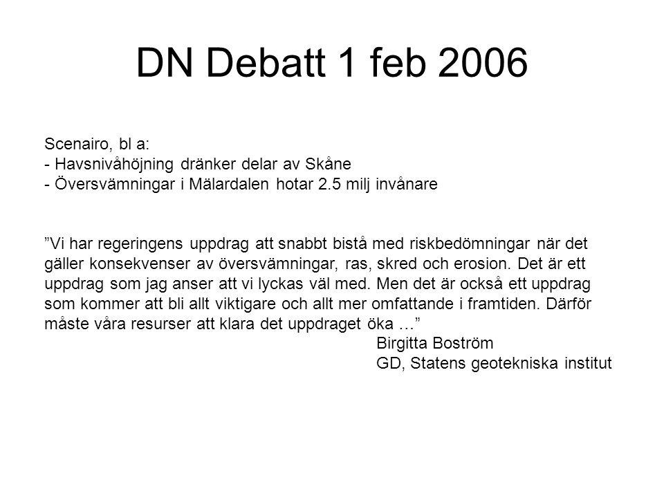 DN Debatt 1 feb 2006 Scenairo, bl a: - Havsnivåhöjning dränker delar av Skåne - Översvämningar i Mälardalen hotar 2.5 milj invånare Vi har regeringens uppdrag att snabbt bistå med riskbedömningar när det gäller konsekvenser av översvämningar, ras, skred och erosion.