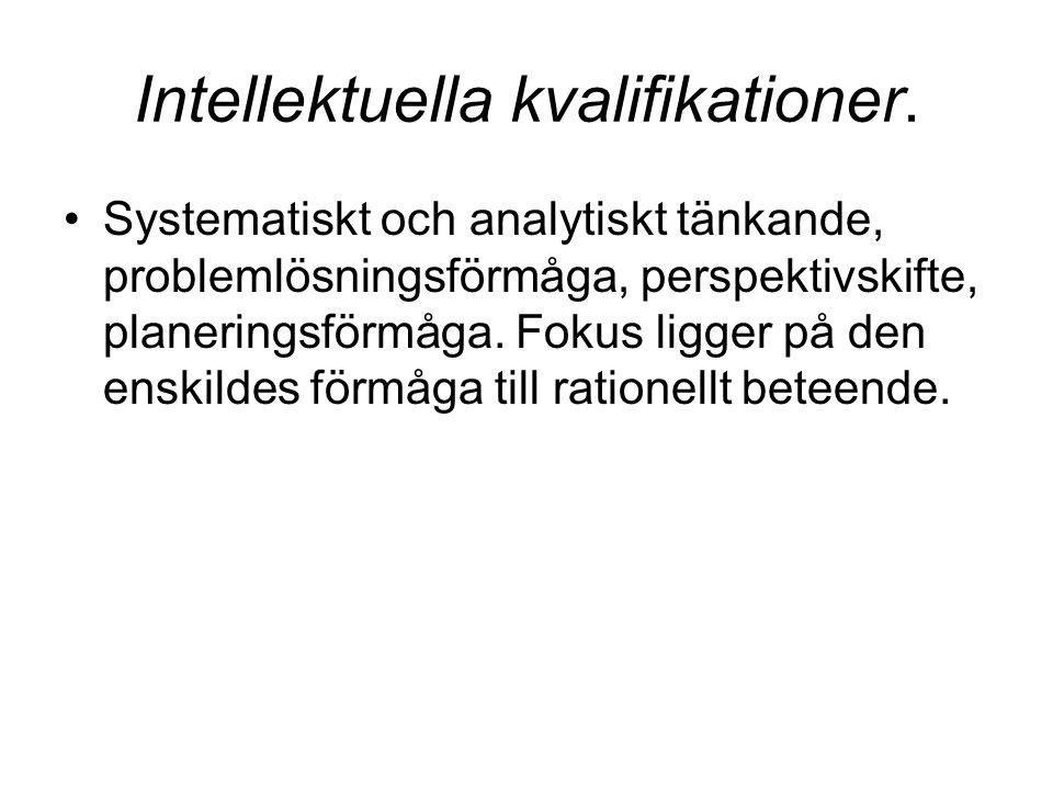 Intellektuella kvalifikationer. Systematiskt och analytiskt tänkande, problemlösningsförmåga, perspektivskifte, planeringsförmåga. Fokus ligger på den