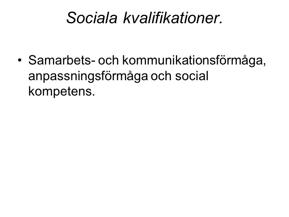Sociala kvalifikationer. Samarbets- och kommunikationsförmåga, anpassningsförmåga och social kompetens.