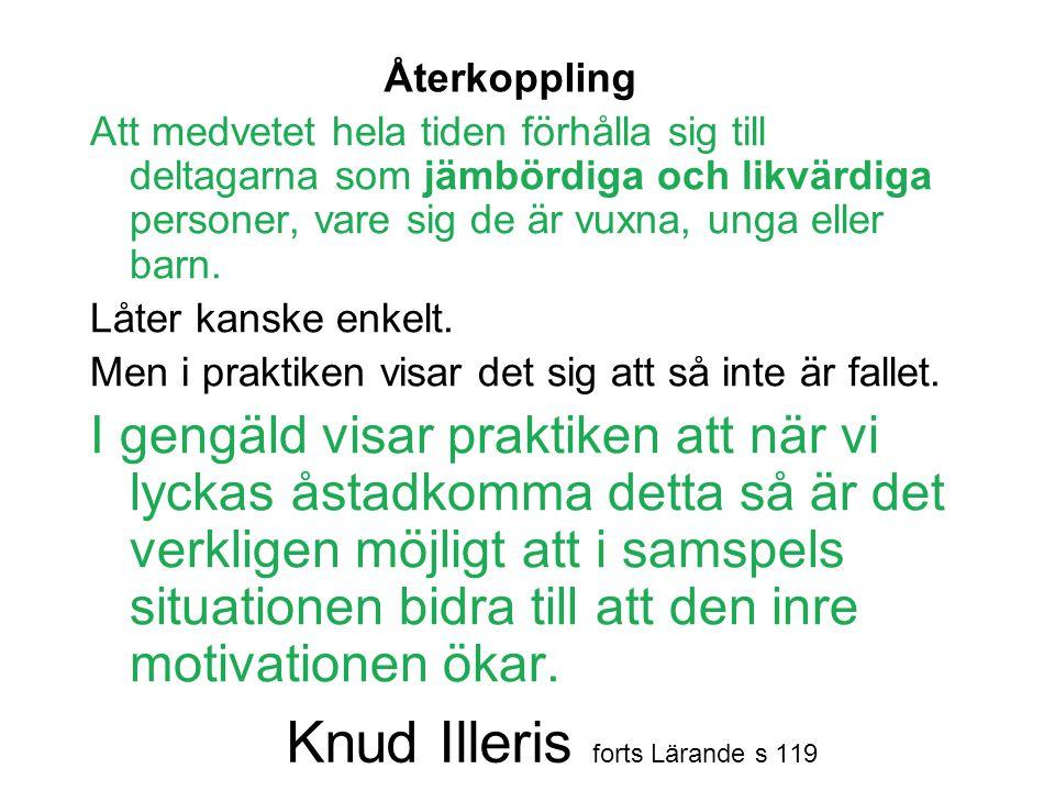 Knud Illeris forts Lärande s 119 Att medvetet hela tiden förhålla sig till deltagarna som jämbördiga och likvärdiga personer, vare sig de är vuxna, un