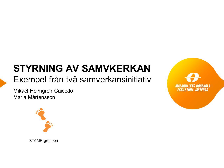STYRNING AV SAMVKERKAN Exempel från två samverkansinitiativ Mikael Holmgren Caicedo Maria Mårtensson STAMP-gruppen
