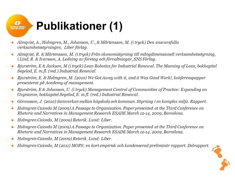 Publikationer (1) ●Almqvist, A., Holmgren, M., Johanson, U., & Mårtensson, M. (i tryck) Den ansvarsfulla verksamhetsstyrningen, Liber förlag. ●Almqvis