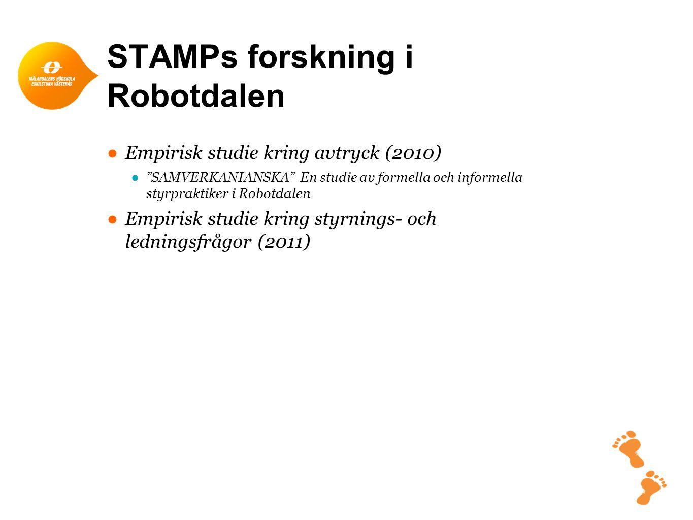 """STAMPs forskning i Robotdalen ●Empirisk studie kring avtryck (2010) ●""""SAMVERKANIANSKA"""" En studie av formella och informella styrpraktiker i Robotdalen"""