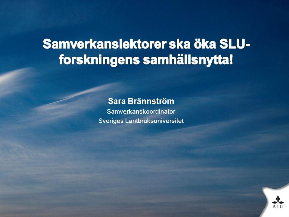 Sara Brännström Samverkanskoordinator Sveriges Lantbruksuniversitet