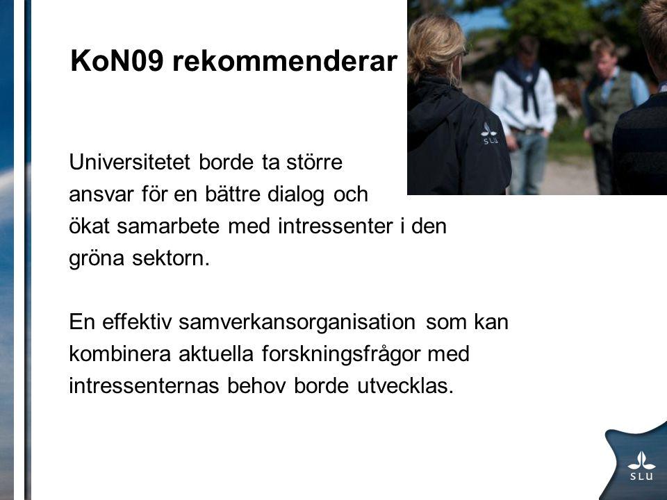 KoN09 rekommenderar Universitetet borde ta större ansvar för en bättre dialog och ökat samarbete med intressenter i den gröna sektorn. En effektiv sam