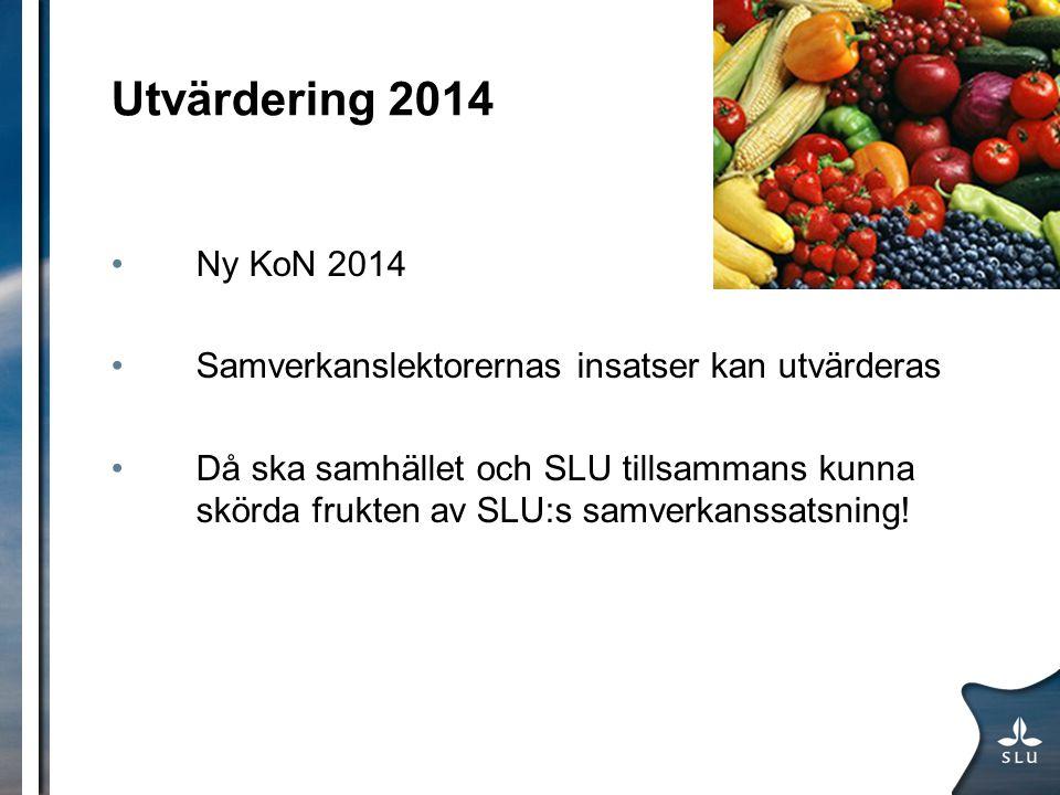 Utvärdering 2014 Ny KoN 2014 Samverkanslektorernas insatser kan utvärderas Då ska samhället och SLU tillsammans kunna skörda frukten av SLU:s samverka