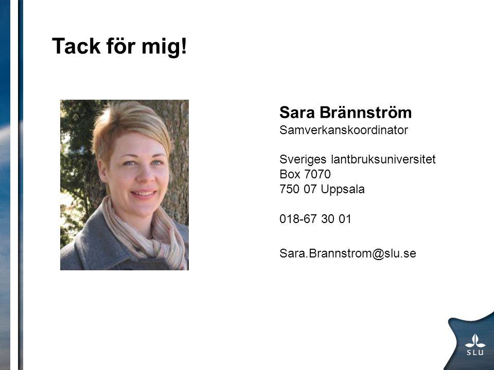 Tack för mig! Sara Brännström Samverkanskoordinator Sveriges lantbruksuniversitet Box 7070 750 07 Uppsala 018-67 30 01 Sara.Brannstrom@slu.se