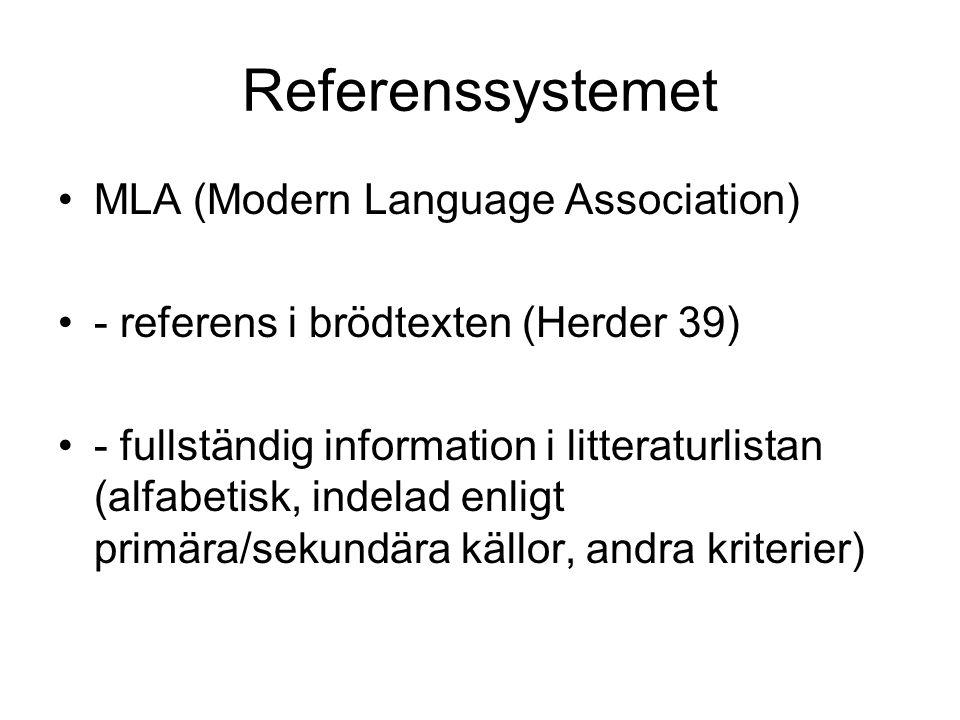 Referenssystemet MLA (Modern Language Association) - referens i brödtexten (Herder 39) - fullständig information i litteraturlistan (alfabetisk, indel