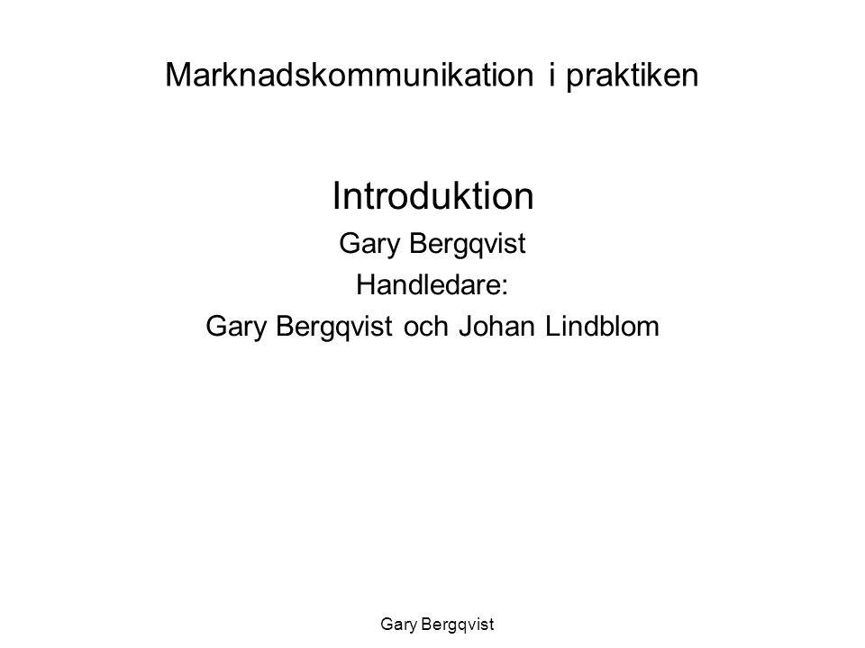 Marknadskommunikation i praktiken Nu ska vi omsätta teorin i praktiken Fem schemalagda arbetstillfällen/ två uppdrag 1.Introduktion11 maj 2.Möte med kunden, uppdrag 2 12 maj 3.Handledninguppgift 1 20 maj 4.Presentation uppdrag 125 maj 5.Handledninguppgift 2 27 maj 6.Slutseminarium uppdrag 2 3 juni Gary Bergqvist