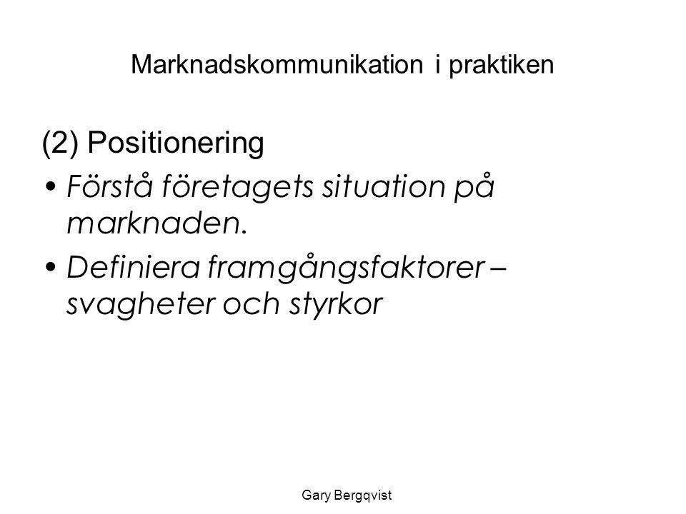 Marknadskommunikation i praktiken (2) Positionering Förstå företagets situation på marknaden.