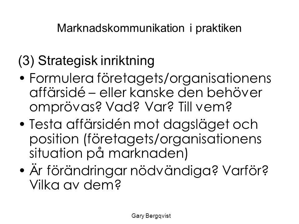 Marknadskommunikation i praktiken (3) Strategisk inriktning Formulera företagets/organisationens affärsidé – eller kanske den behöver omprövas.