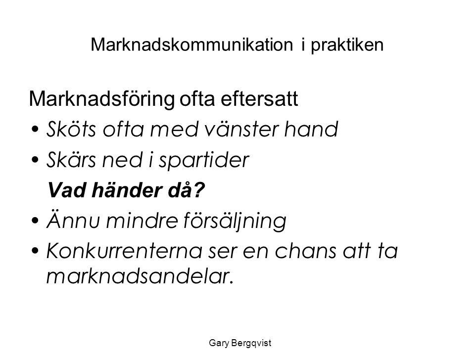 Marknadskommunikation i praktiken (4) Målformulering Formulera en ambitionsnivå för den marknadsplan som tas fram – omfattning och tidsperiod Var konkret – kan vara svårt att mäta resultatet i annat fall Förankra målen i organisationen (det är med andra ord en ledningsfråga) Gary Bergqvist
