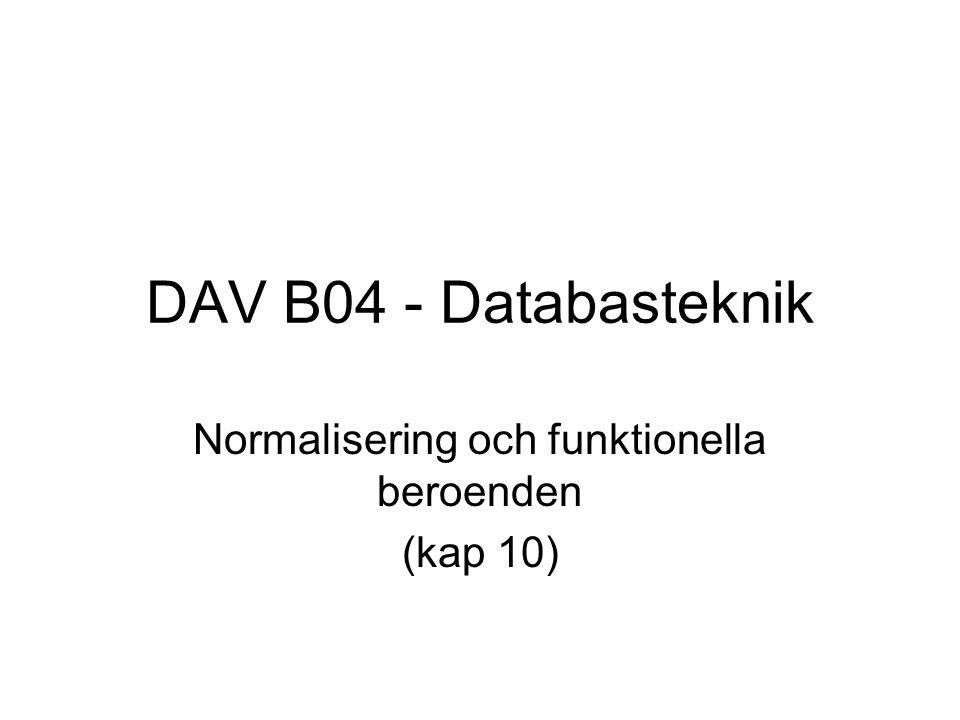 DAV B04 - Databasteknik Normalisering och funktionella beroenden (kap 10)