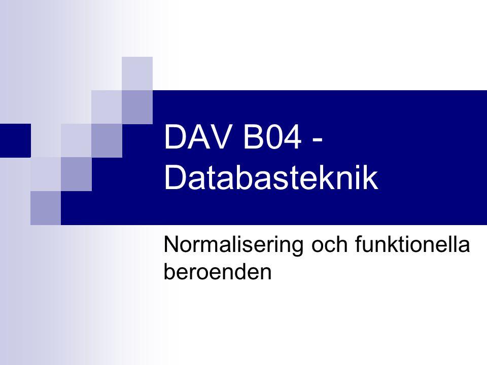 DAV B04 - Databasteknik Normalisering och funktionella beroenden