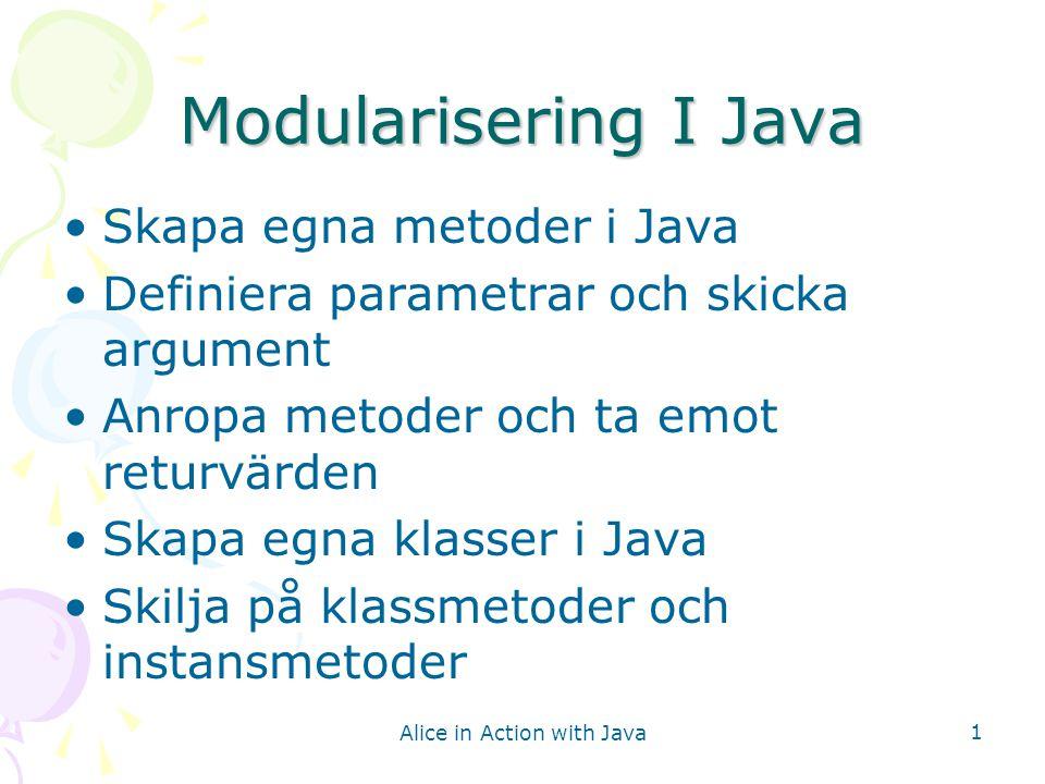 Alice in Action with Java 2 Metoder i java Mönster för en java-metod: [Accessmode] [static] Returntype Methodname (Params) { Statements [return expression] } Accessmode: public, private, protected Static: ordet inkluderas om det är en klassmetod Returntype: typen på det värdet som returneras.