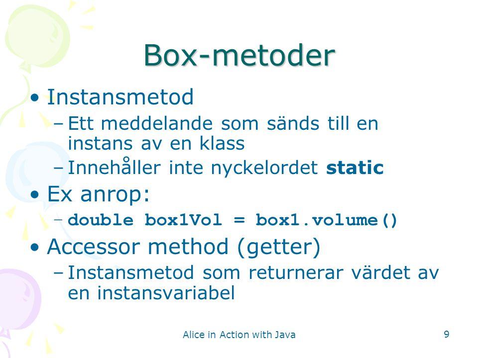 Alice in Action with Java 10 Jämförelse mellan ballongprogrammen Programmen producerar samma resultat I det nya programmet: –Sphere- och Box-objekt modellerar ballonger och rum –Sphere- och Box-klasserna kan användas i andra sammanhang