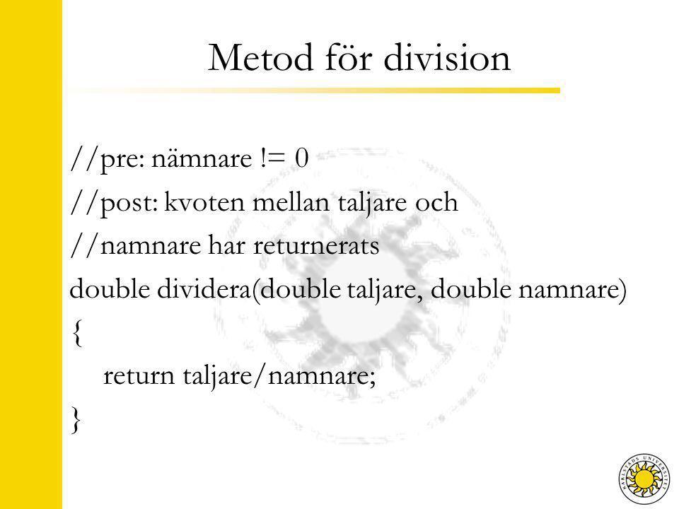 Metod för division //pre: nämnare != 0 //post: kvoten mellan taljare och //namnare har returnerats double dividera(double taljare, double namnare) { return taljare/namnare; }